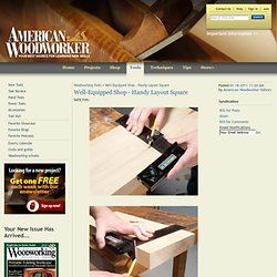 Well-Equipped Shop - Handy Layout Square - Tools - American Woodworker