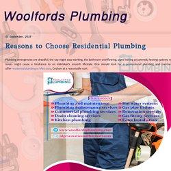 Woolfords Plumbing: Reasons to Choose Residential Plumbing