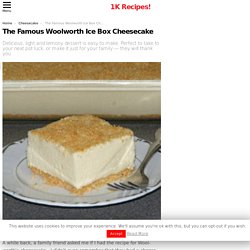 The Famous Woolworth Ice Box Cheesecake – 1K Recipes!
