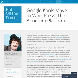 Google Knols Move to WordPress: The Annotum Platform