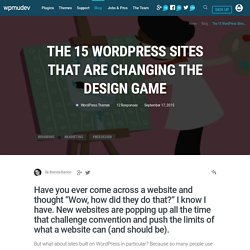 The 15 WordPress Sites That Are Changing the Design Game