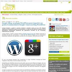 Google+Blog, un plugin WordPress pour importer ses posts et commentaires Google+ dans son blog WordPress