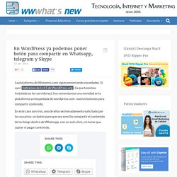 En WordPress ya podemos poner botón para compartir en Whatsapp, telegram y Skype