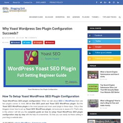 Why Yoast Wordpress Seo Plugin Configuration Succeeds? - Blogging QnA- Blogging Questions and Answer