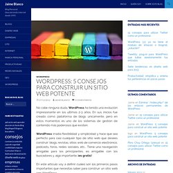 5 consejos para construir un sitio web potente con WordPressJaime Blanco