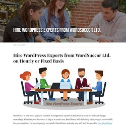Hire WordPress Experts from WoHire WordPress Experts from WordSuccor Ltd. on Hourly or Fixed BasisrdSuccor Ltd.