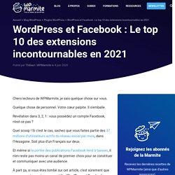 WordPress et Facebook : Les 10 Meilleurs Plugins testés