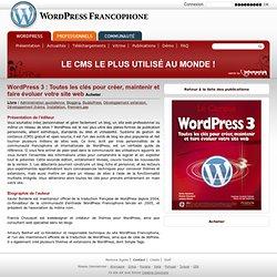 WordPress 3 : Toutes les clés pour créer, maintenir et faire évoluer votre site web