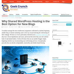 Why Shared WordPress Hosting is the Best Option for New Blogs - Geek Crunch Reviews