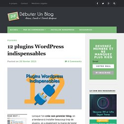 12 plugins Wordpress indispensables - Débuter Un Blog