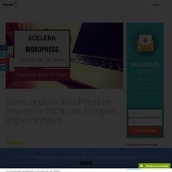 □ Cómo Acelerar Wordpress con 5 plugins indispensables