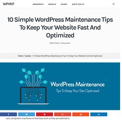 10 Simple WordPress Maintenance Tips To Keep Your Website Fast And Optimized