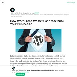 How WordPress Website Can Maximize Your Business? – HTML to WordPress Conversion Service – Medium