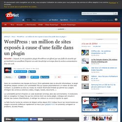 WordPress : un million de sites exposés à cause d'une faille dans un plugin - ZDNet