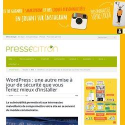 WordPress : une nouvelle mise à jour de sécurité critique