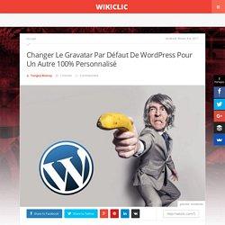 Changer Le Gravatar Par Défaut De Wordpress Pour Un Autre 100% Personnalisé