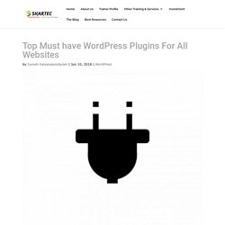 Tried & Tested Must Have Wordpress Plugins For All Websites