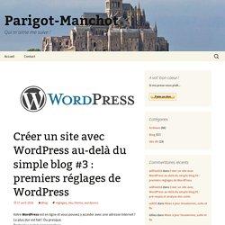Créer un site avec WordPress au-delà du simple blog #3 : premiers réglages de WordPress