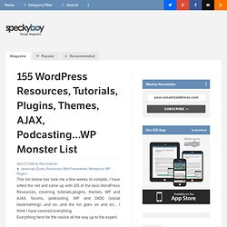 155 Wordpress Resources, Tutorials, Plugins, Themes, AJAX, Podcasting…WP Monster List