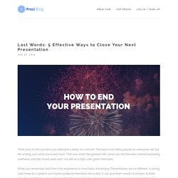 Last Words: 5 Effective Ways to Close Your Next Presentation