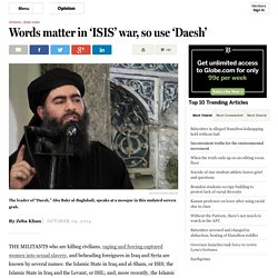 Words matter in 'ISIS' war, so use 'Daesh'