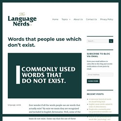 Words that people use which don't exist. – The Language Nerds