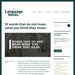 10 words that do not mean what you think they mean. – The Language Nerds