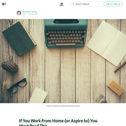 If You Work From Home (or Aspire to) You Must Read This — Life Learning