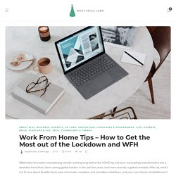 Work From Home Tips - How to Get the Most out of the Lockdown and WFH - West Agile Labs Blog