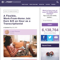 How to Work From Home and Make $25 an Hour as a Transcriptionist