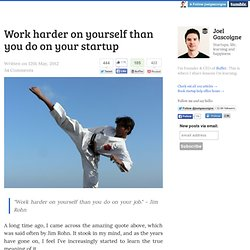 Work harder on yourself than you do on your startup