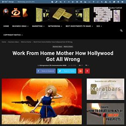 Work From Home Mother How Hollywood Got All Wrong