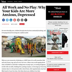 All Work and No Play: Why Your Kids Are More Anxious, Depressed - Esther Entin