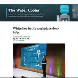 re:Work - White lies in the workplace don't help