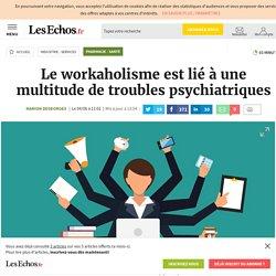 Le workaholisme est lié à une multitude de troubles psychiatriques, Pharmacie - Santé
