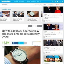 How to adopt a 5-hour workday and make time for extraordinary living