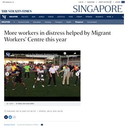 More workers in distress helped by Migrant Workers' Centre this year, Manpower News