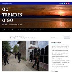 Three BJP workers killed in J&K militants attack - Go Trending Go