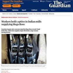 Workers held captive in Indian mills supplying Hugo Boss