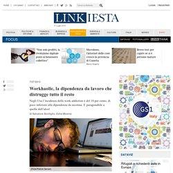 Workhaolic, la dipendenza da lavoro che distrugge tutto il resto