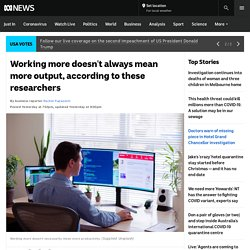 Working more doesn't always mean more output, according to these researchers