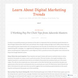 5 Working Pay Per Click Tips from Adwords Masters – Learn About Digital Marketing Trends
