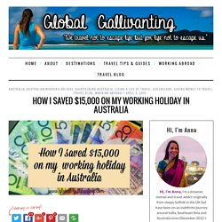 How I saved $15,000 on my Working Holiday in Australia - Global Gallivanting Travel Blog