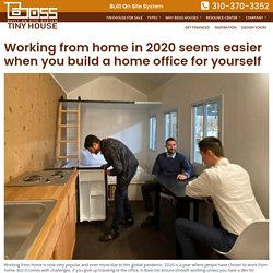 Working from home in 2020 seems easier when you build a home office for yourself – Boss Tiny House