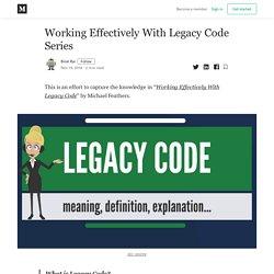Working Effectively With Legacy Code Series - Birat Rai - Medium