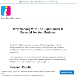 Why Working With The Right Printer Is Essential For Your Business