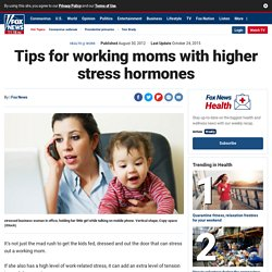Tips for working moms with higher stress hormones