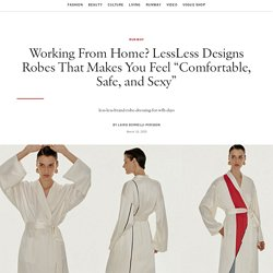 """Working From Home? LessLess Designs Robes That Makes You Feel """"Comfortable, Safe, and Sexy"""""""