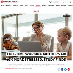Full-time working mothers are 40% more stressed, study finds