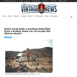 Emile Leray built a working motorbike from a broken down car to escape the African desert